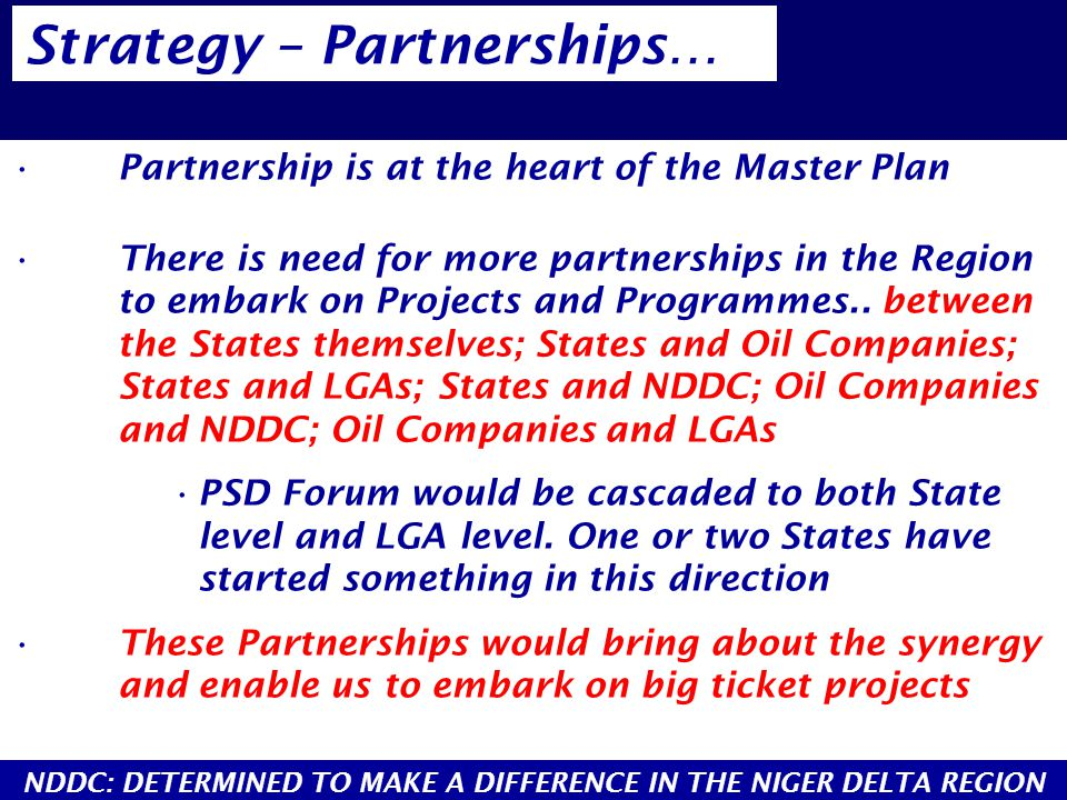 Partnership is at the heart of the Master Plan There is need for more partnerships in the Region to embark on Projects and Programmes.. between the St