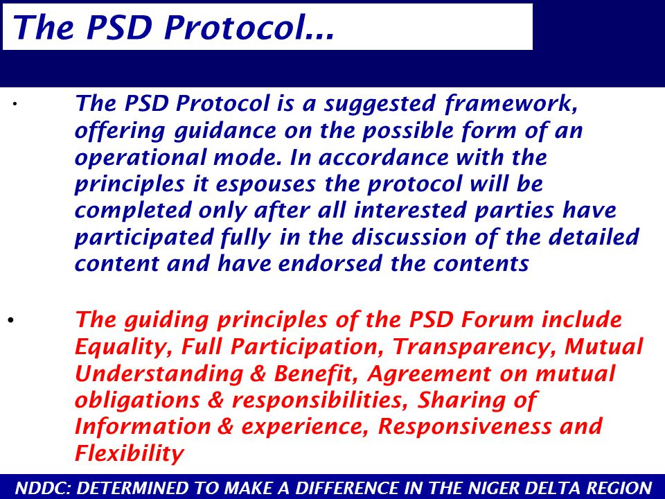 The PSD Protocol is a suggested framework, offering guidance on the possible form of an operational mode. In accordance with the principles it espouse