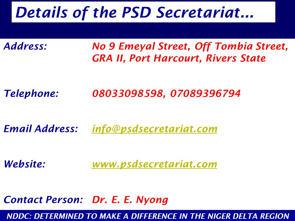 Address:No 9 Emeyal Street, Off Tombia Street, GRA II, Port Harcourt, Rivers State Telephone:08033098598, 07089396794 Email Address:info@psdsecretariat.cominfo@psdsecretariat.com Website:www.psdsecretariat.comwww.psdsecretariat.com Contact Person:Dr.