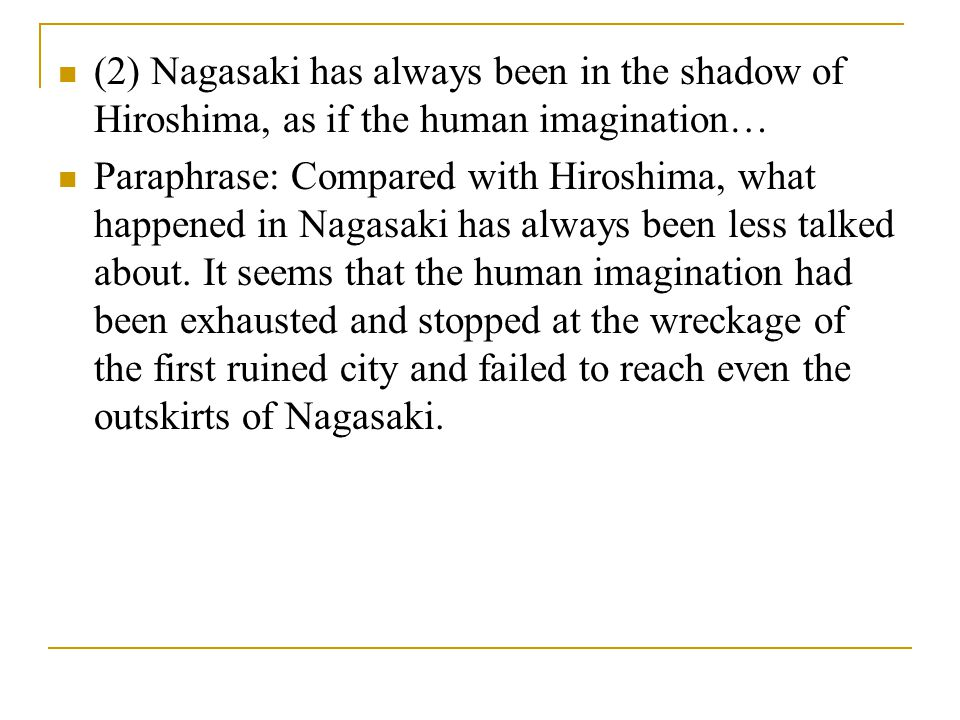 (2) Nagasaki has always been in the shadow of Hiroshima, as if the human imagination… Paraphrase: Compared with Hiroshima, what happened in Nagasaki h