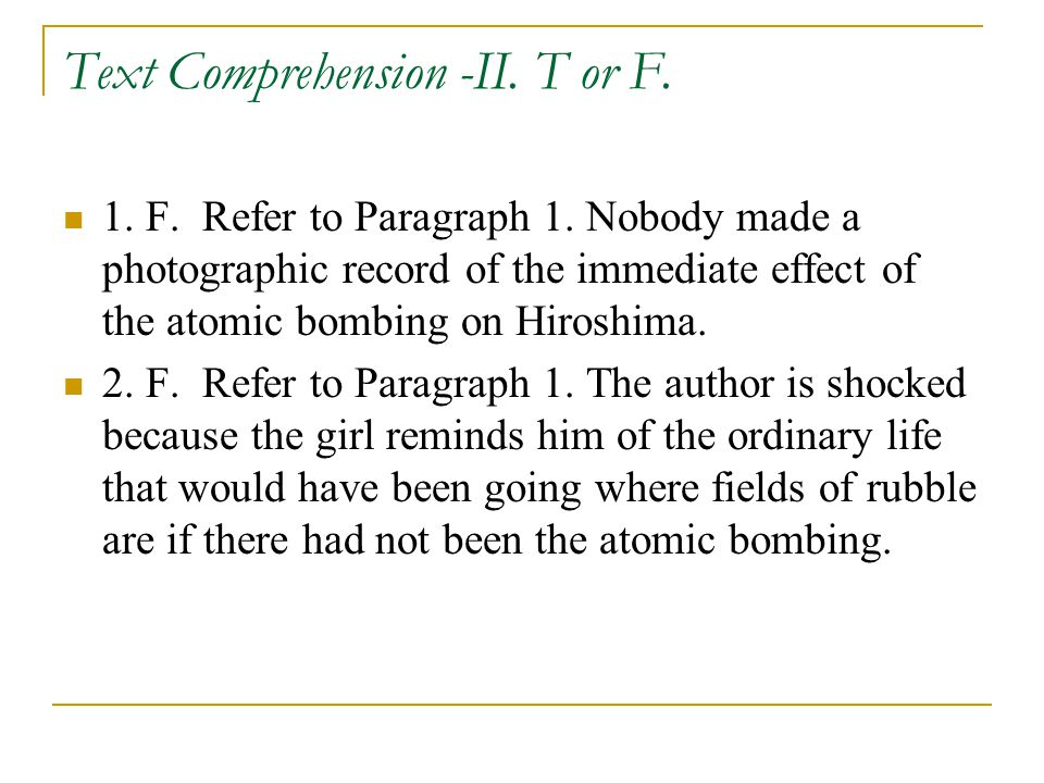 Text Comprehension -II.T or F. 1. F. Refer to Paragraph 1.