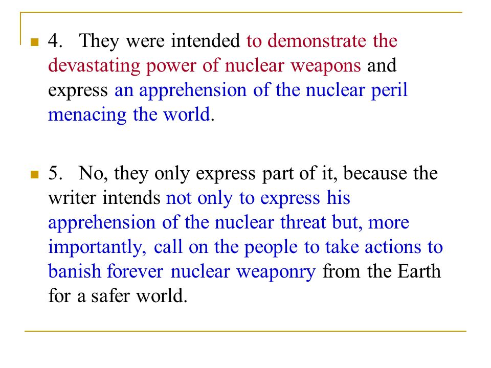 4.They were intended to demonstrate the devastating power of nuclear weapons and express an apprehension of the nuclear peril menacing the world.