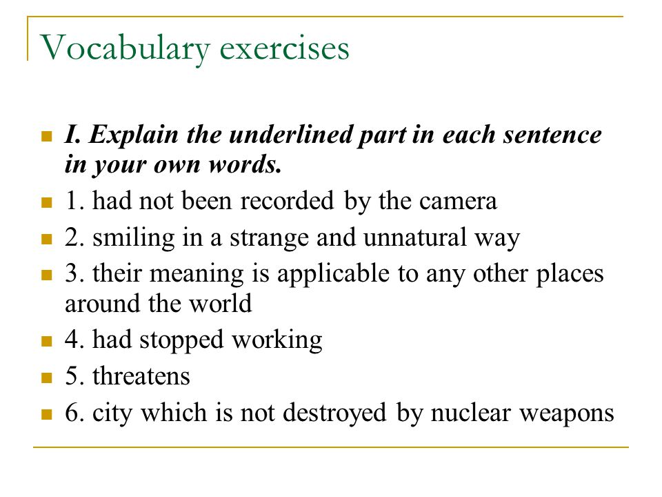 Vocabulary exercises I. Explain the underlined part in each sentence in your own words.