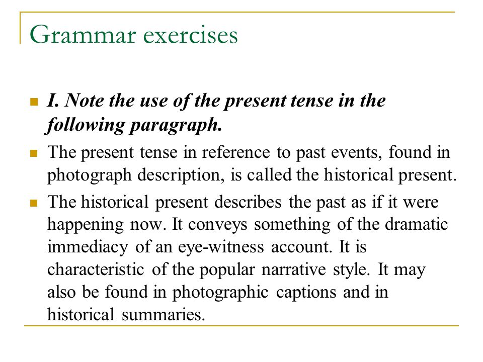 Grammar exercises I.Note the use of the present tense in the following paragraph.