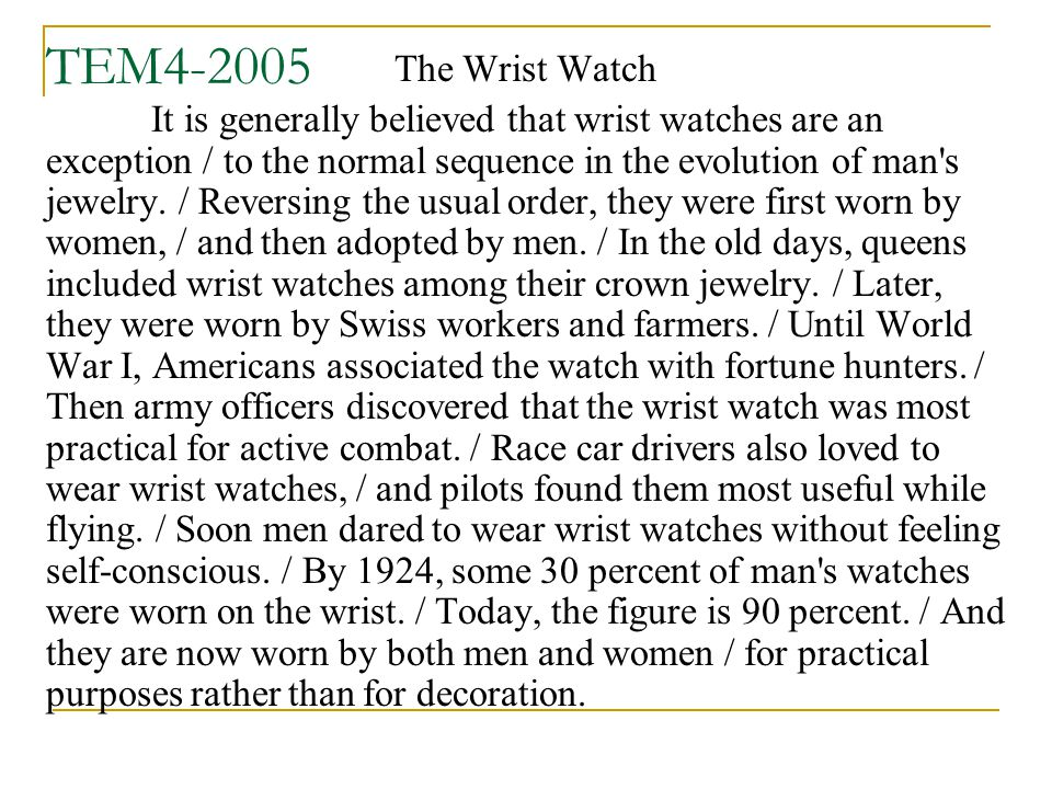 TEM4-2005 The Wrist Watch It is generally believed that wrist watches are an exception / to the normal sequence in the evolution of man s jewelry.