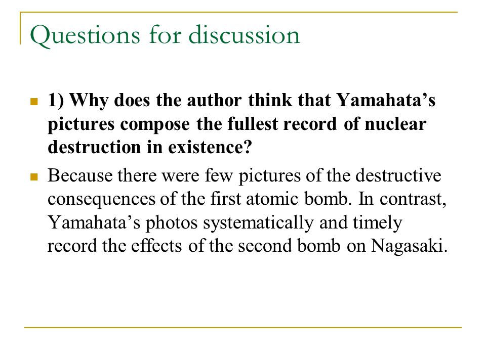 Questions for discussion 1) Why does the author think that Yamahata's pictures compose the fullest record of nuclear destruction in existence.