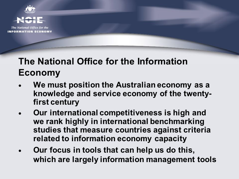 The National Office for the Information Economy  We must position the Australian economy as a knowledge and service economy of the twenty- first cent