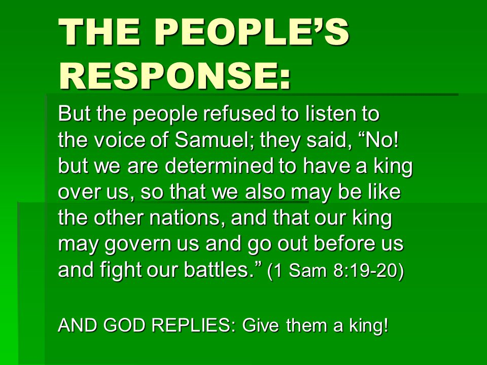 THE PEOPLE'S RESPONSE: But the people refused to listen to the voice of Samuel; they said, No.