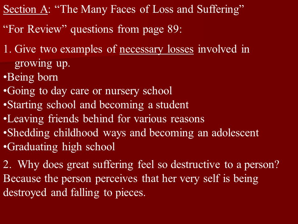 """Section A: """"The Many Faces of Loss and Suffering"""" """"For Review"""" questions from page 89: 1. Give two examples of necessary losses involved in growing up"""