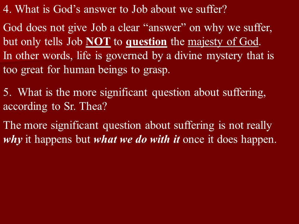 """4. What is God's answer to Job about we suffer? God does not give Job a clear """"answer"""" on why we suffer, but only tells Job NOT to question the majest"""