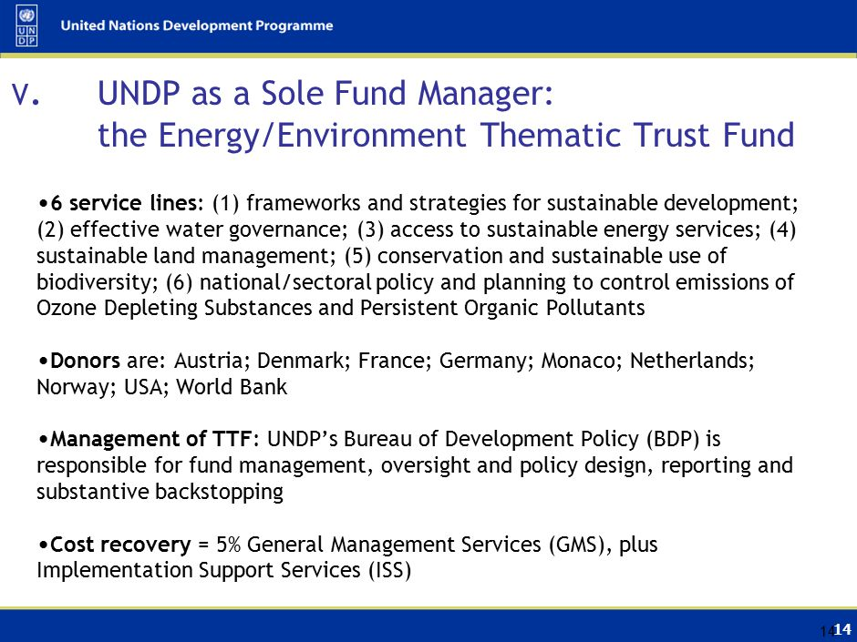 14 V. UNDP as a Sole Fund Manager: the Energy/Environment Thematic Trust Fund 6 service lines: (1) frameworks and strategies for sustainable developme