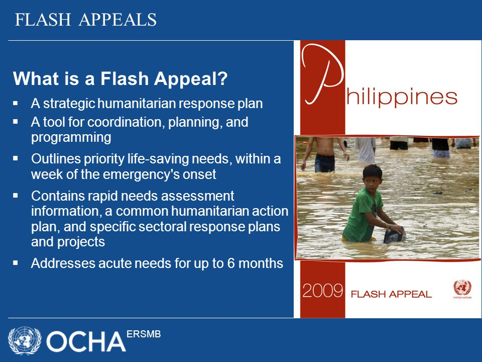 ERSMB FLASH APPEALS  A strategic humanitarian response plan  A tool for coordination, planning, and programming  Outlines priority life-saving need