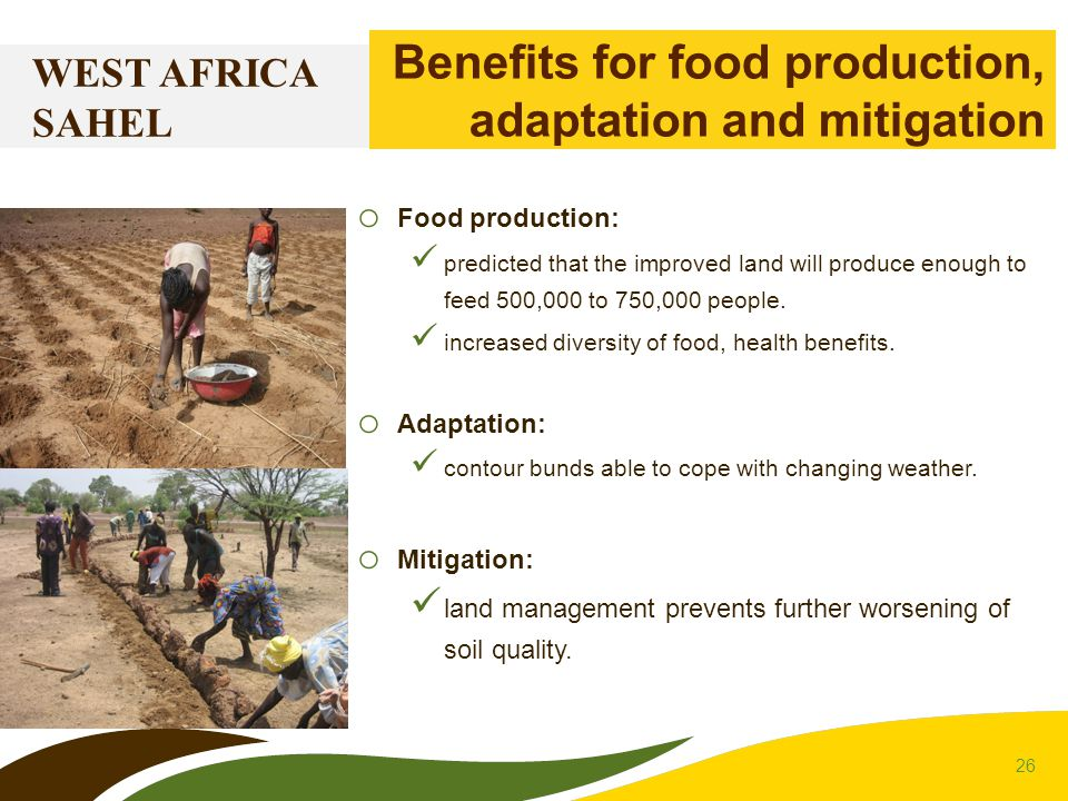26 WEST AFRICA SAHEL Benefits for food production, adaptation and mitigation o Food production: predicted that the improved land will produce enough t