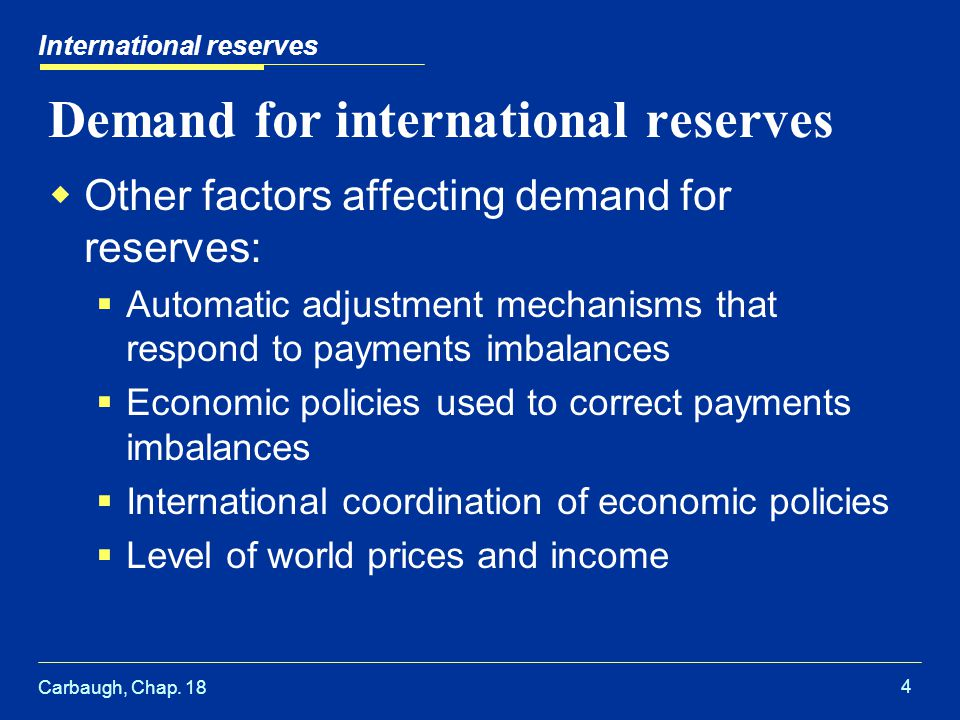 Carbaugh, Chap. 18 4 International reserves Demand for international reserves  Other factors affecting demand for reserves:  Automatic adjustment me
