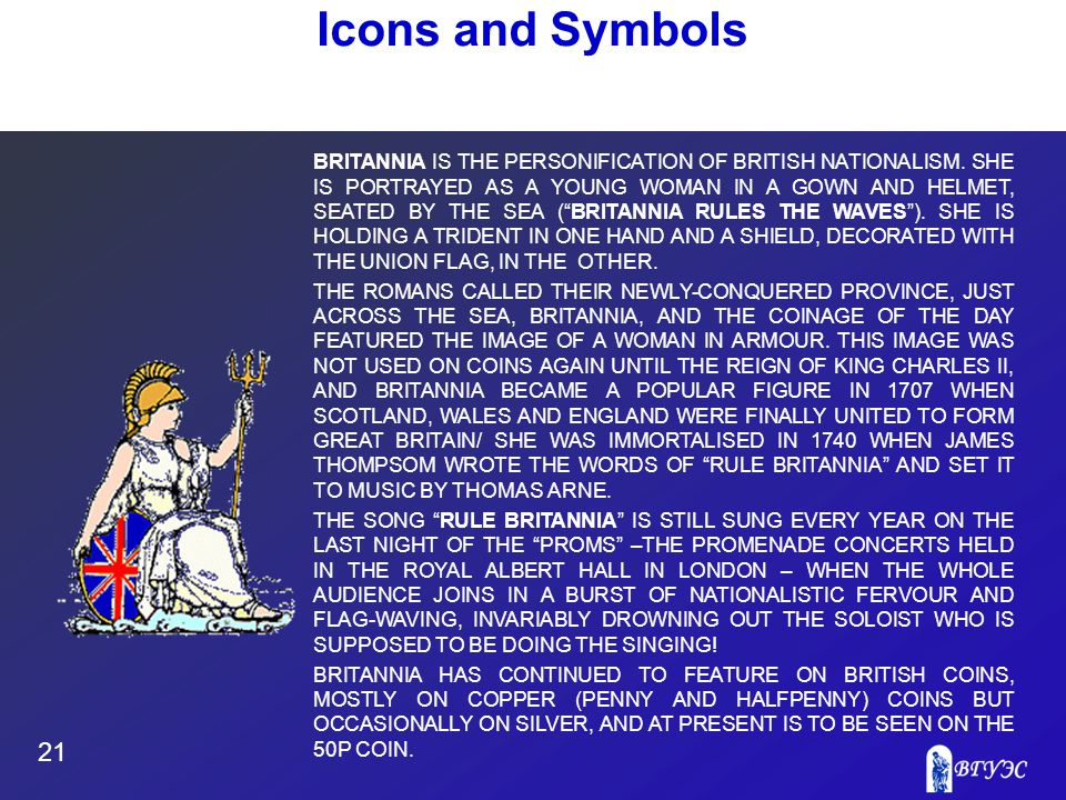 21 Icons and Symbols BRITANNIA IS THE PERSONIFICATION OF BRITISH NATIONALISM.