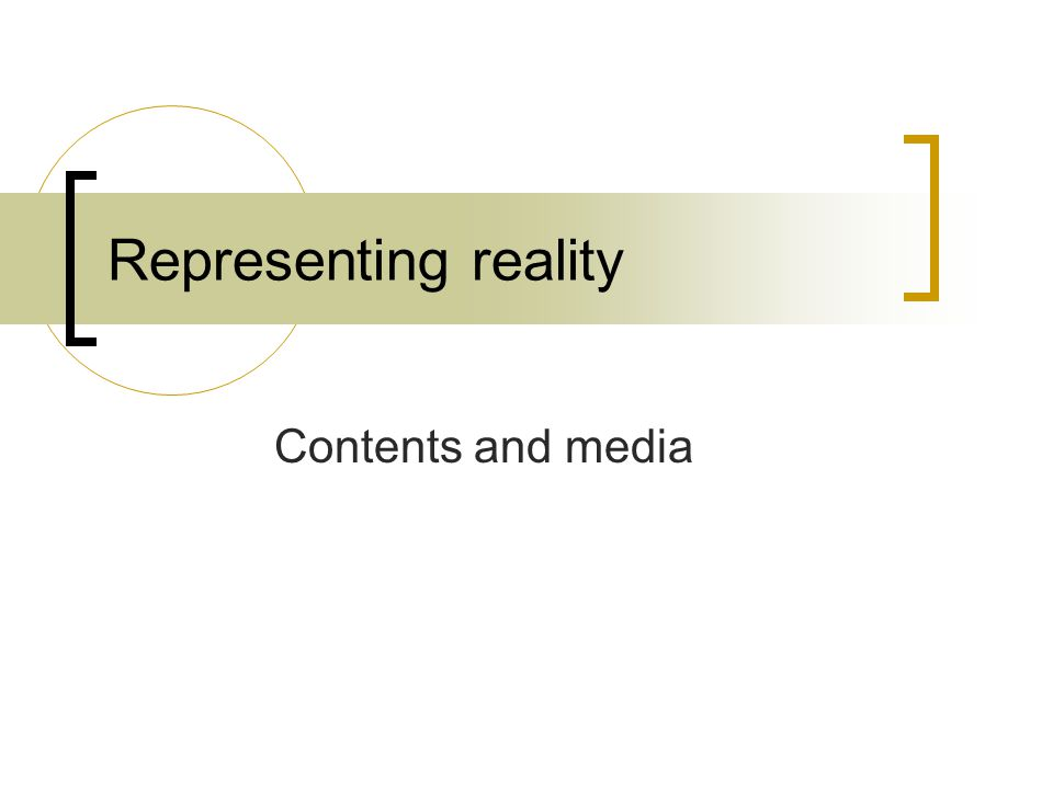Representing reality Contents and media