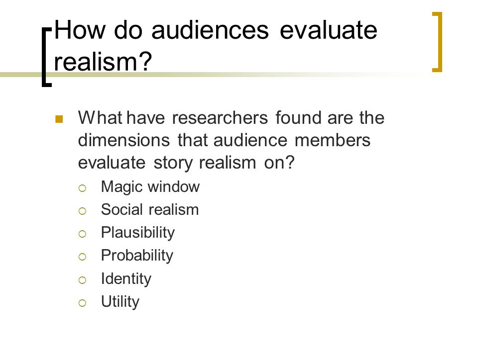 How do audiences evaluate realism.