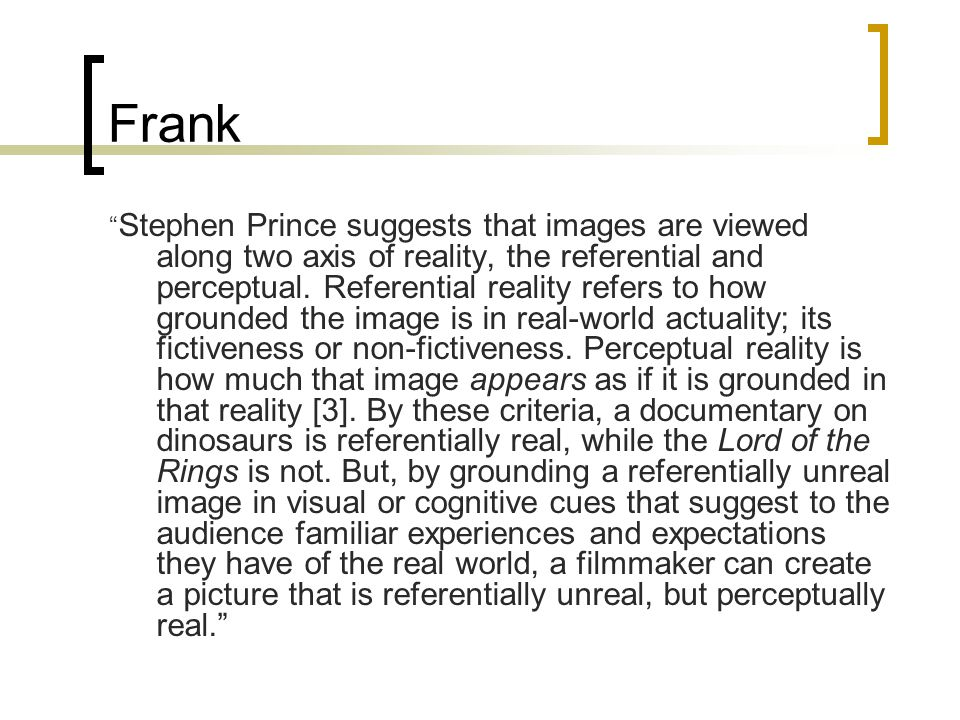 Frank Stephen Prince suggests that images are viewed along two axis of reality, the referential and perceptual.