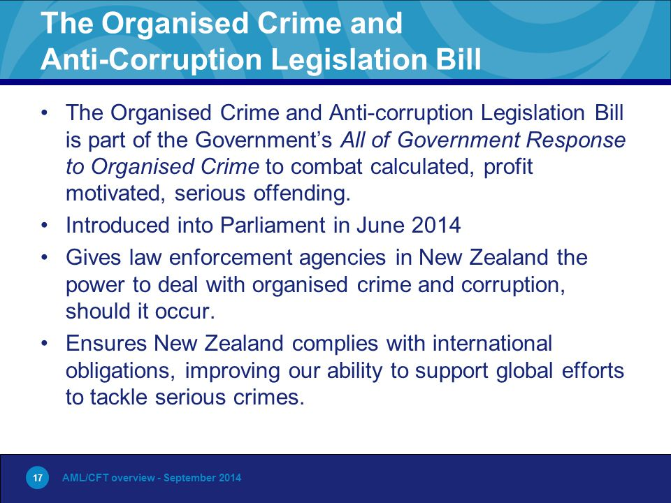 17 The Organised Crime and Anti-Corruption Legislation Bill The Organised Crime and Anti-corruption Legislation Bill is part of the Government's All o