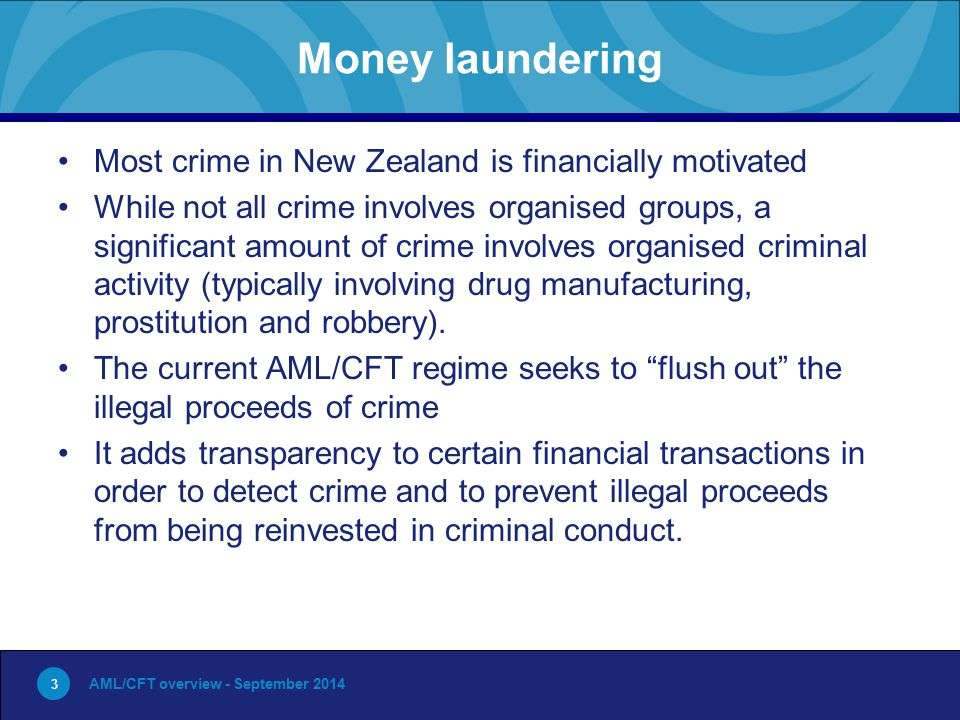 3 Money laundering Most crime in New Zealand is financially motivated While not all crime involves organised groups, a significant amount of crime involves organised criminal activity (typically involving drug manufacturing, prostitution and robbery).