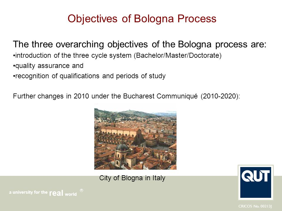 CRICOS No. 00213J a university for the world real R Objectives of Bologna Process The three overarching objectives of the Bologna process are: introdu