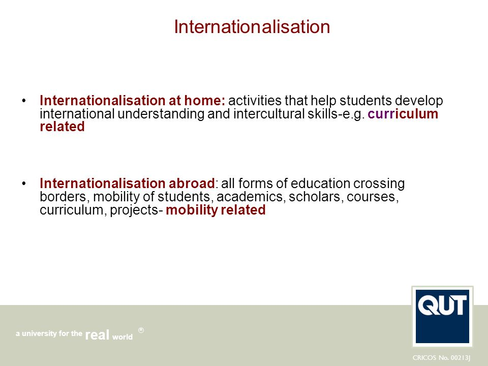 CRICOS No. 00213J a university for the world real R Internationalisation Internationalisation at home: activities that help students develop internati