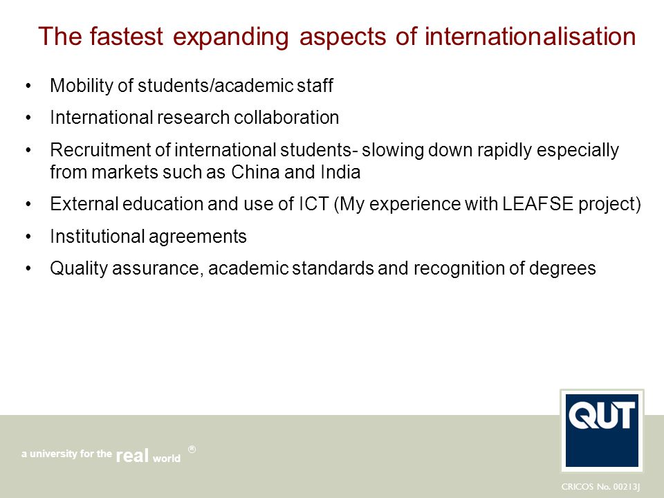 CRICOS No. 00213J a university for the world real R The fastest expanding aspects of internationalisation Mobility of students/academic staff Internat