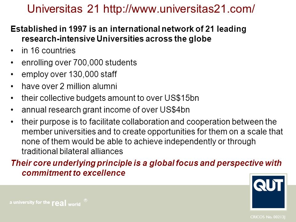 CRICOS No. 00213J a university for the world real R Universitas 21 http://www.universitas21.com/ Established in 1997 is an international network of 21