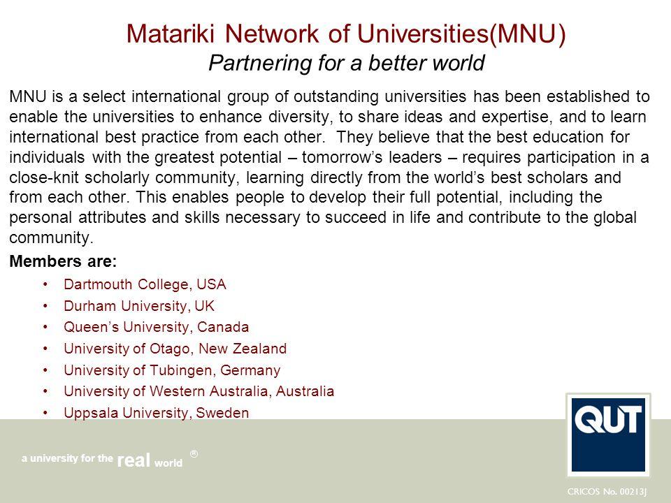 CRICOS No. 00213J a university for the world real R Matariki Network of Universities(MNU) Partnering for a better world MNU is a select international