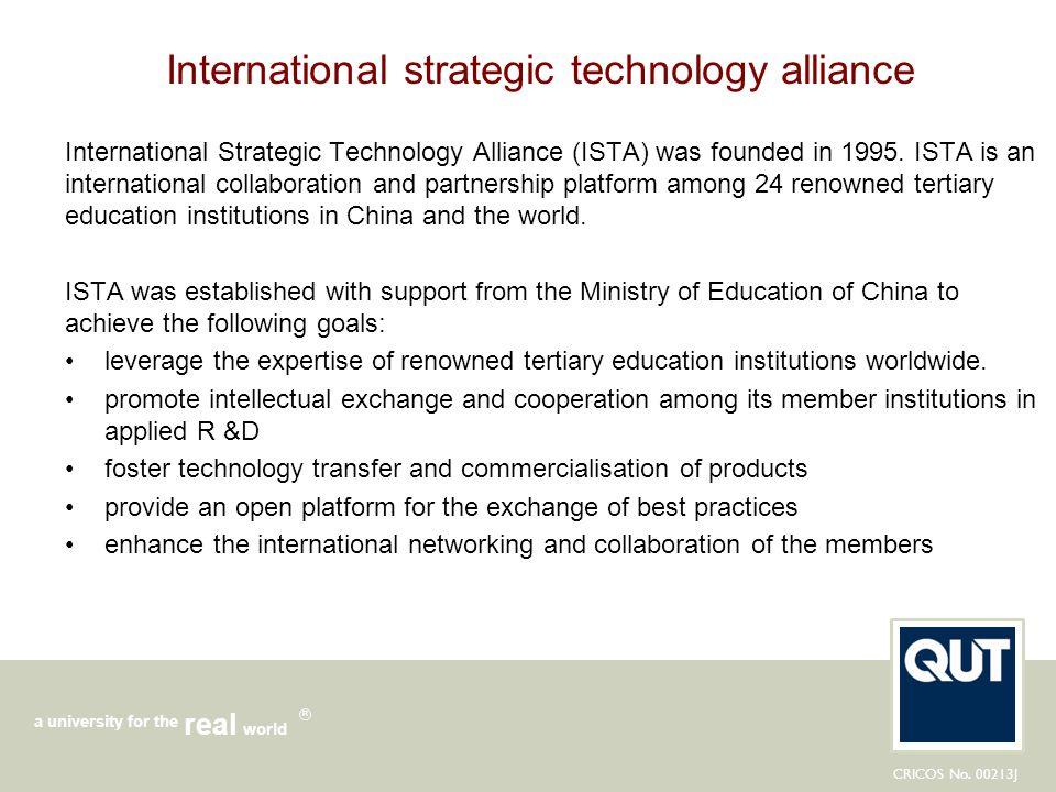 CRICOS No. 00213J a university for the world real R International strategic technology alliance International Strategic Technology Alliance (ISTA) was