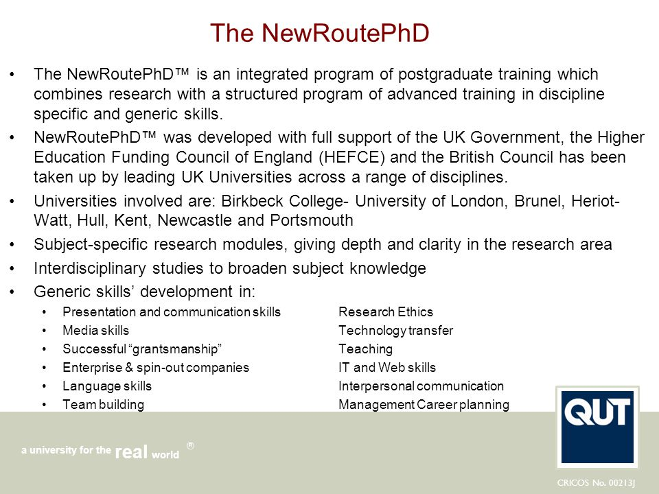 CRICOS No. 00213J a university for the world real R The NewRoutePhD The NewRoutePhD™ is an integrated program of postgraduate training which combines