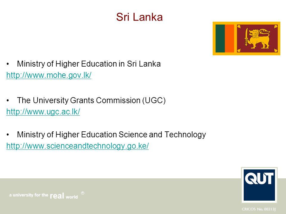 CRICOS No. 00213J a university for the world real R Sri Lanka Ministry of Higher Education in Sri Lanka http://www.mohe.gov.lk/ The University Grants