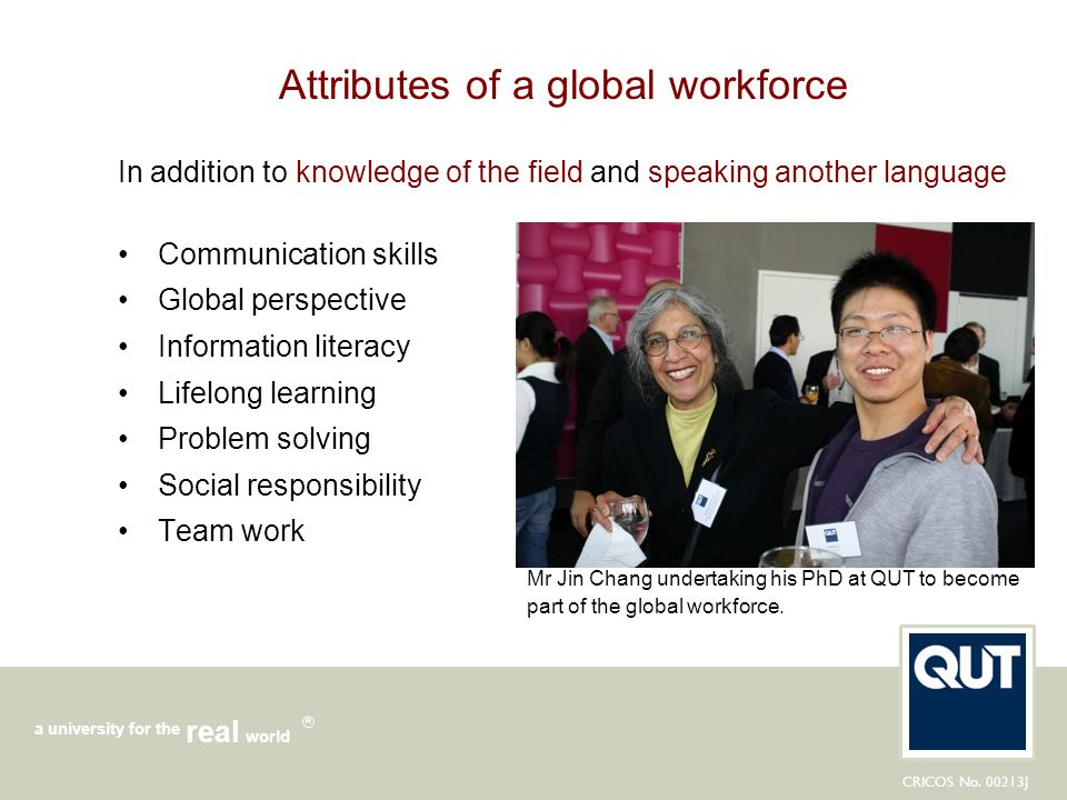 CRICOS No. 00213J a university for the world real R Attributes of a global workforce In addition to knowledge of the field and speaking another langua