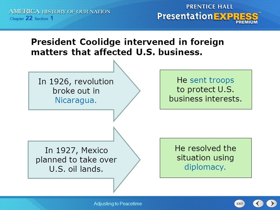 Chapter 22 Section 1 Adjusting to Peacetime President Coolidge intervened in foreign matters that affected U.S. business. He sent troops to protect U.