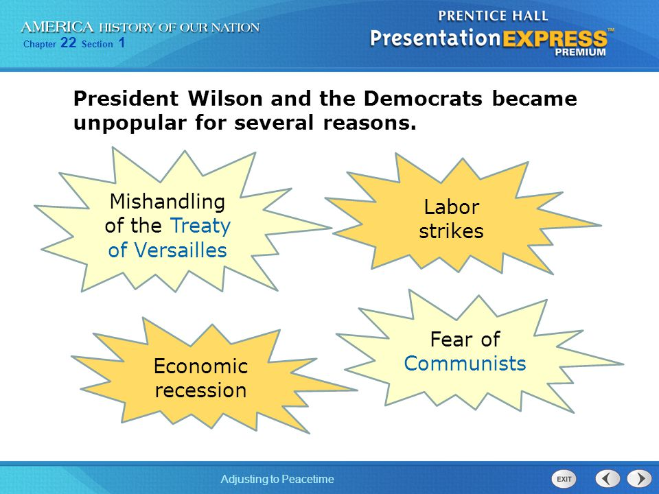 Chapter 22 Section 1 Adjusting to Peacetime President Wilson and the Democrats became unpopular for several reasons. Mishandling of the Treaty of Vers