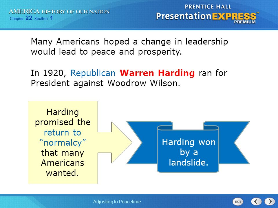 Chapter 22 Section 1 Adjusting to Peacetime In 1920, Republican Warren Harding ran for President against Woodrow Wilson. Harding promised the return t