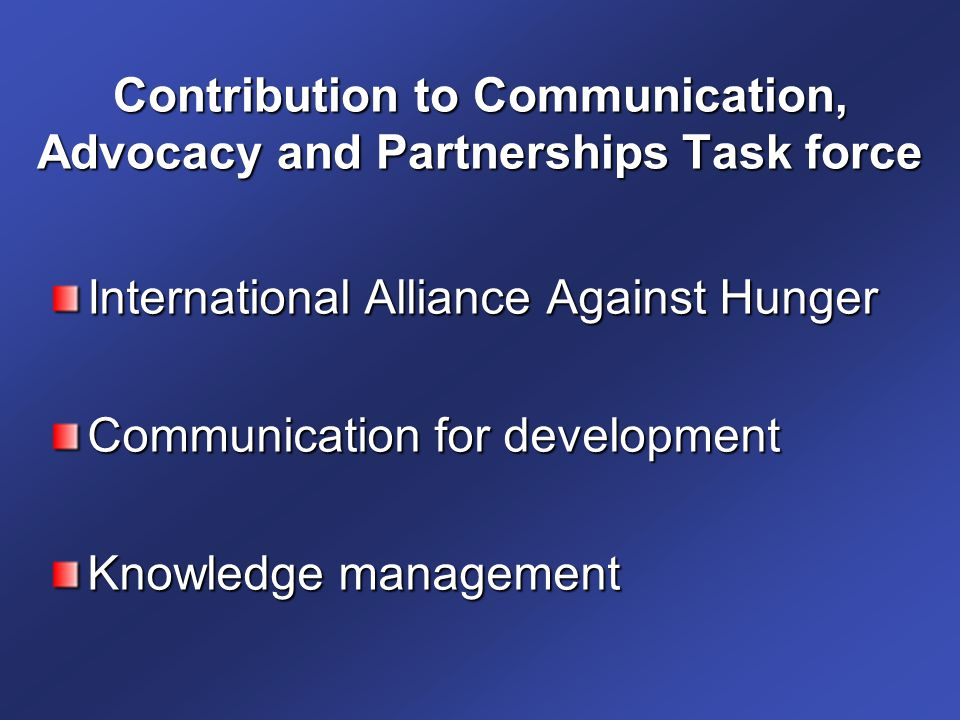 Contribution to Communication, Advocacy and Partnerships Task force International Alliance Against Hunger Communication for development Knowledge management