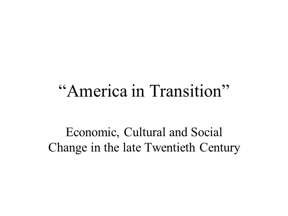 """""""America in Transition"""" Economic, Cultural and Social Change in the late Twentieth Century"""
