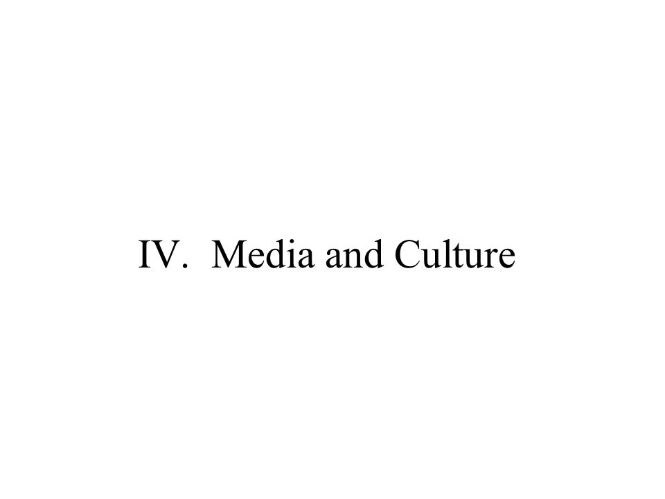IV. Media and Culture