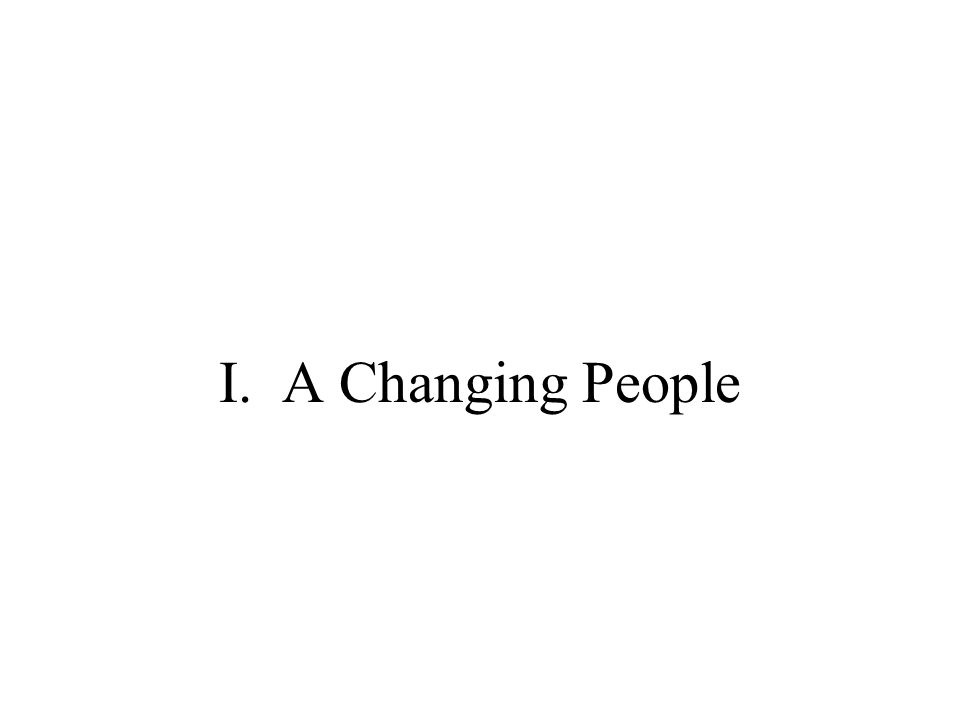 I. A Changing People