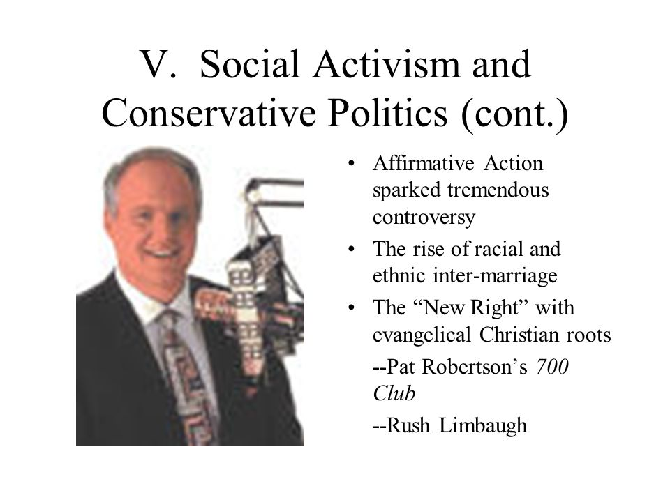 V. Social Activism and Conservative Politics (cont.) Affirmative Action sparked tremendous controversy The rise of racial and ethnic inter-marriage Th