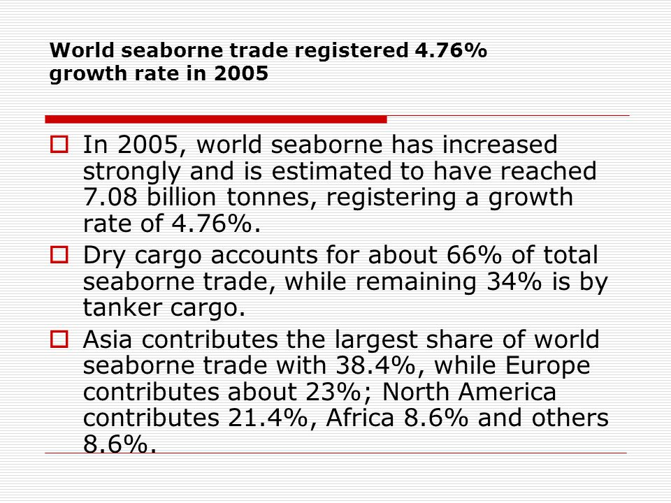World seaborne trade registered 4.76% growth rate in 2005  In 2005, world seaborne has increased strongly and is estimated to have reached 7.08 billion tonnes, registering a growth rate of 4.76%.