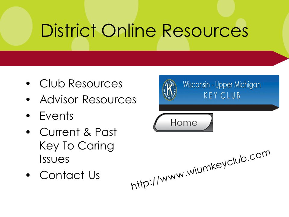 District Online Resources Club Resources Advisor Resources Events Current & Past Key To Caring Issues Contact Us http://www.wiumkeyclub.com