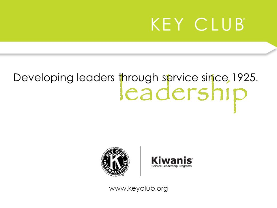 Developing leaders through service since 1925. www.keyclub.org