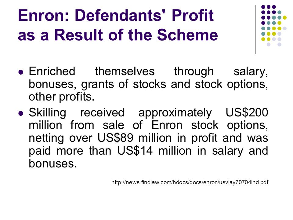 Enron: Defendants Profit as a Result of the Scheme Enriched themselves through salary, bonuses, grants of stocks and stock options, other profits.