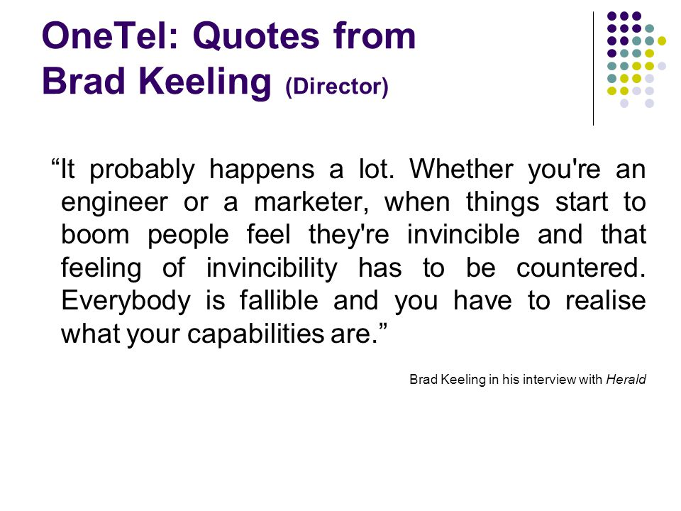 OneTel: Quotes from Brad Keeling (Director) It probably happens a lot.