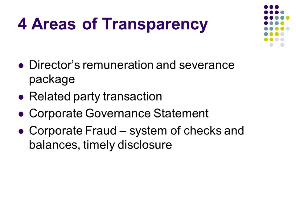 4 Areas of Transparency Director's remuneration and severance package Related party transaction Corporate Governance Statement Corporate Fraud – system of checks and balances, timely disclosure