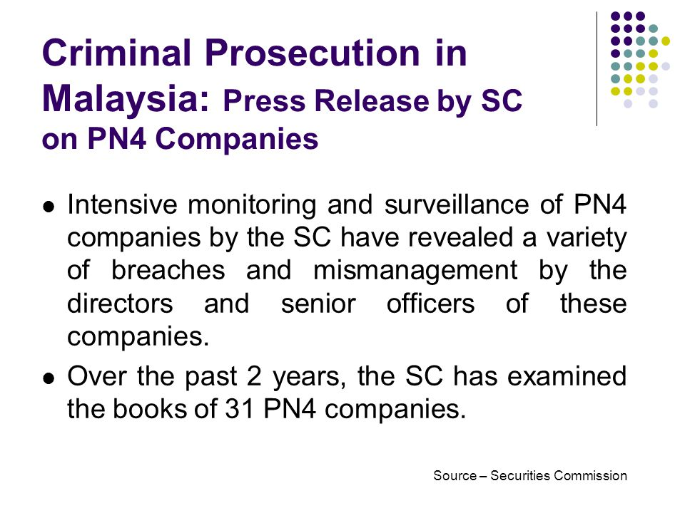Criminal Prosecution in Malaysia: Press Release by SC on PN4 Companies Intensive monitoring and surveillance of PN4 companies by the SC have revealed a variety of breaches and mismanagement by the directors and senior officers of these companies.