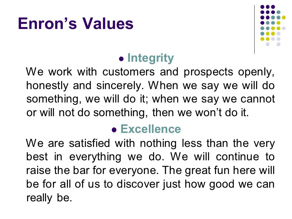 Enron's Values Integrity We work with customers and prospects openly, honestly and sincerely.