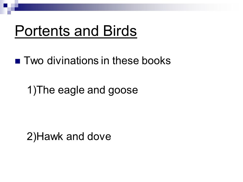 Portents and Birds Two divinations in these books 1)The eagle and goose 2)Hawk and dove